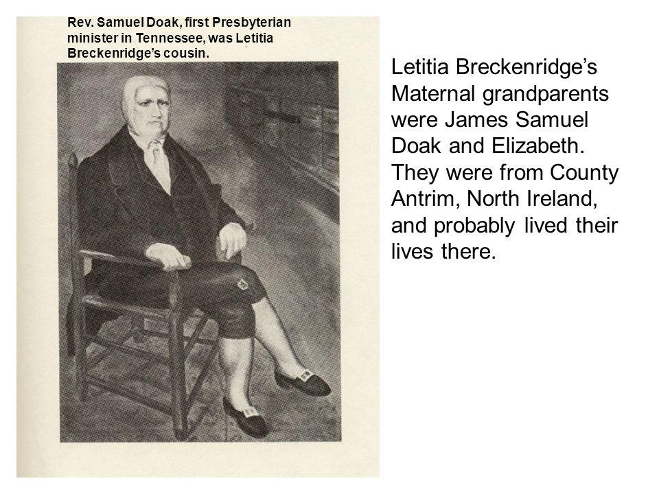 Letitia Breckenridge's Maternal grandparents were James Samuel Doak and Elizabeth.