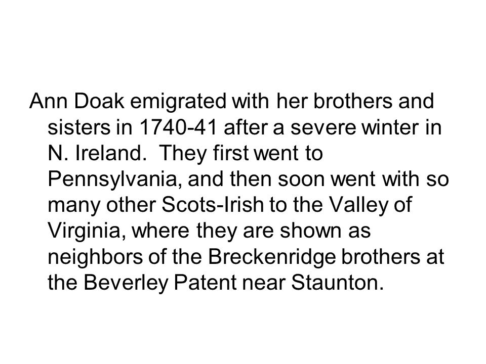 Ann Doak emigrated with her brothers and sisters in 1740-41 after a severe winter in N.