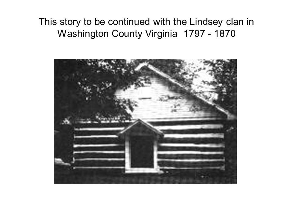 This story to be continued with the Lindsey clan in Washington County Virginia 1797 - 1870