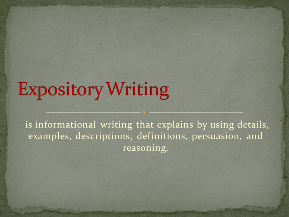 is informational writing that explains by using details, examples, descriptions, definitions, persuasion, and reasoning.