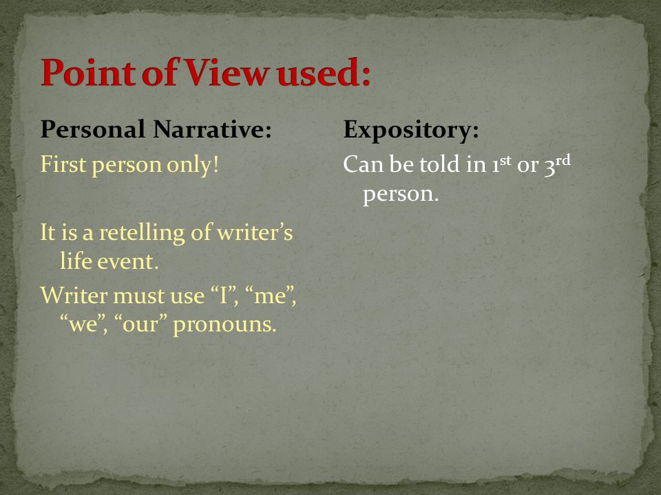 """Personal Narrative: First person only! It is a retelling of writer's life event. Writer must use """"I"""", """"me"""", """"we"""", """"our"""" pronouns. Expository: Can be t"""