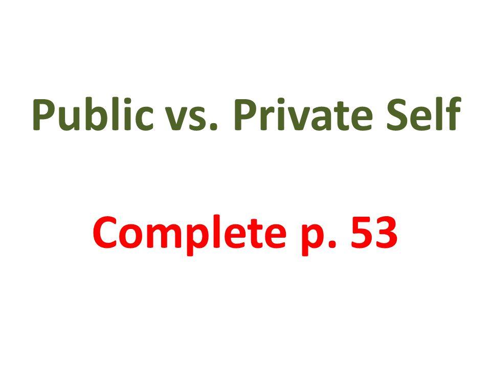 Public vs. Private Self Complete p. 53
