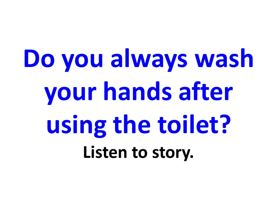 Do you always wash your hands after using the toilet? Listen to story.
