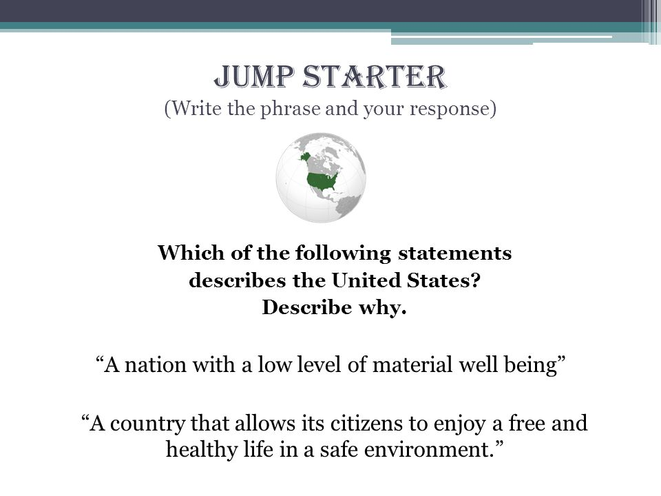 Jump Starter (Write the phrase and your response) Which of the following statements describes the United States.