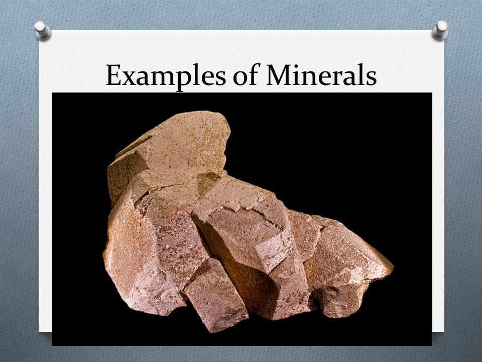 Examples of Minerals O Orthoclase Feldspar O Chemical formula: KAlSi 2 O 8 O Crystal Structure: molecules form 3- Dimensional network with anhedral (no organizations) crystal structure O Appearance: Usually light pink in color, but varies