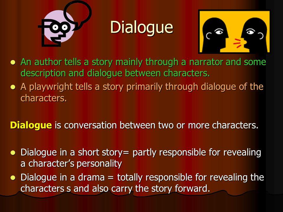 Dialogue An author tells a story mainly through a narrator and some description and dialogue between characters. An author tells a story mainly throug