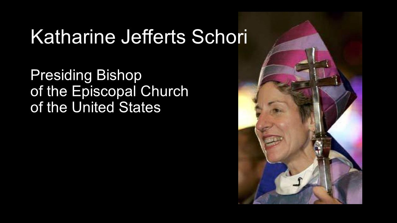 Katharine Jefferts Schori Presiding Bishop of the Episcopal Church of the United States