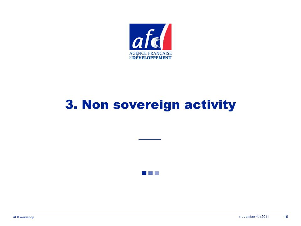 november 4th 2011 AFD workshop 16 3. Non sovereign activity