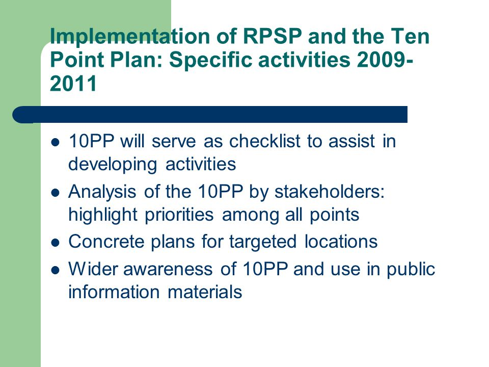 Implementation of RPSP and the Ten Point Plan: Specific activities 2009- 2011 10PP will serve as checklist to assist in developing activities Analysis