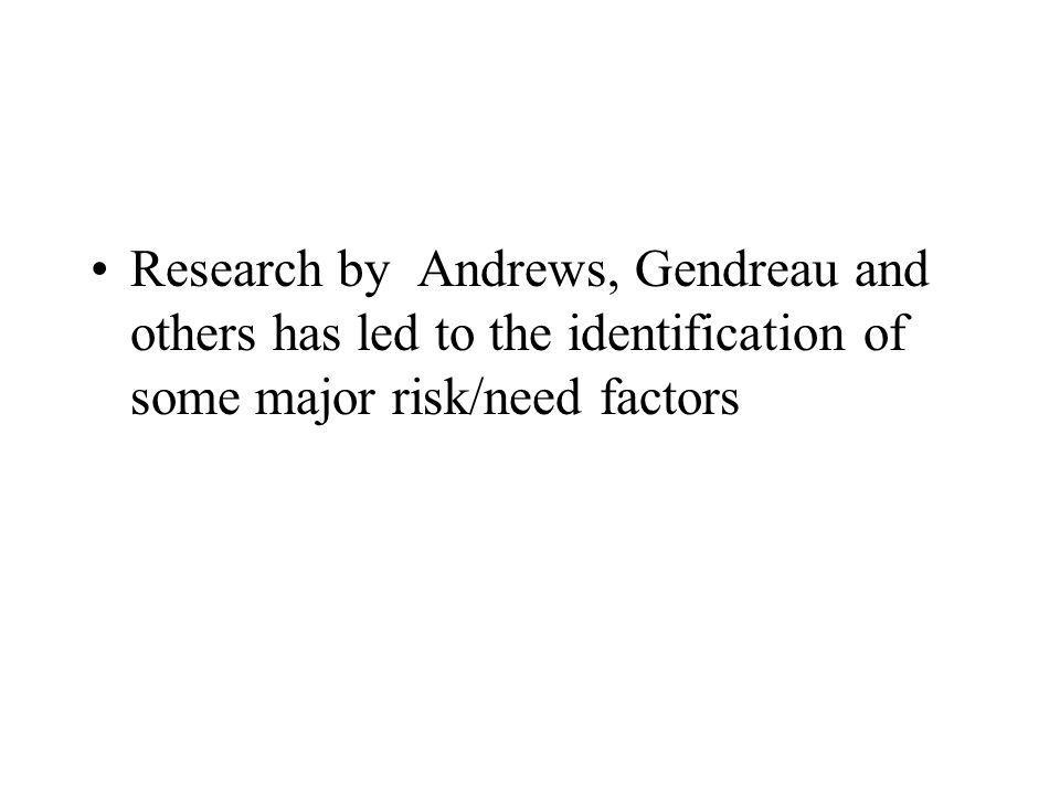 Research by Andrews, Gendreau and others has led to the identification of some major risk/need factors