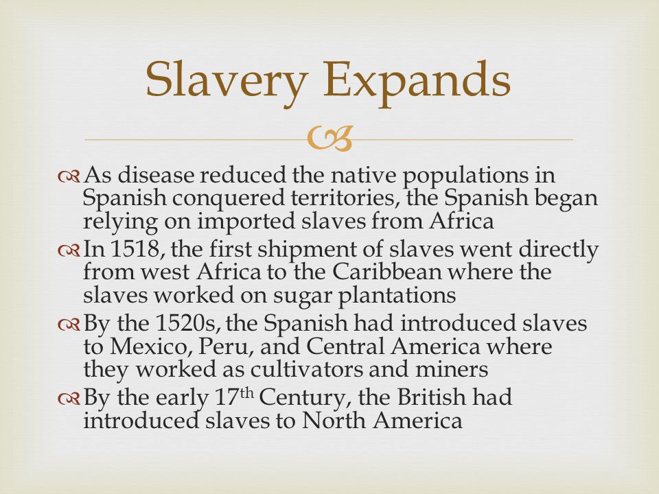   As disease reduced the native populations in Spanish conquered territories, the Spanish began relying on imported slaves from Africa  In 1518, th