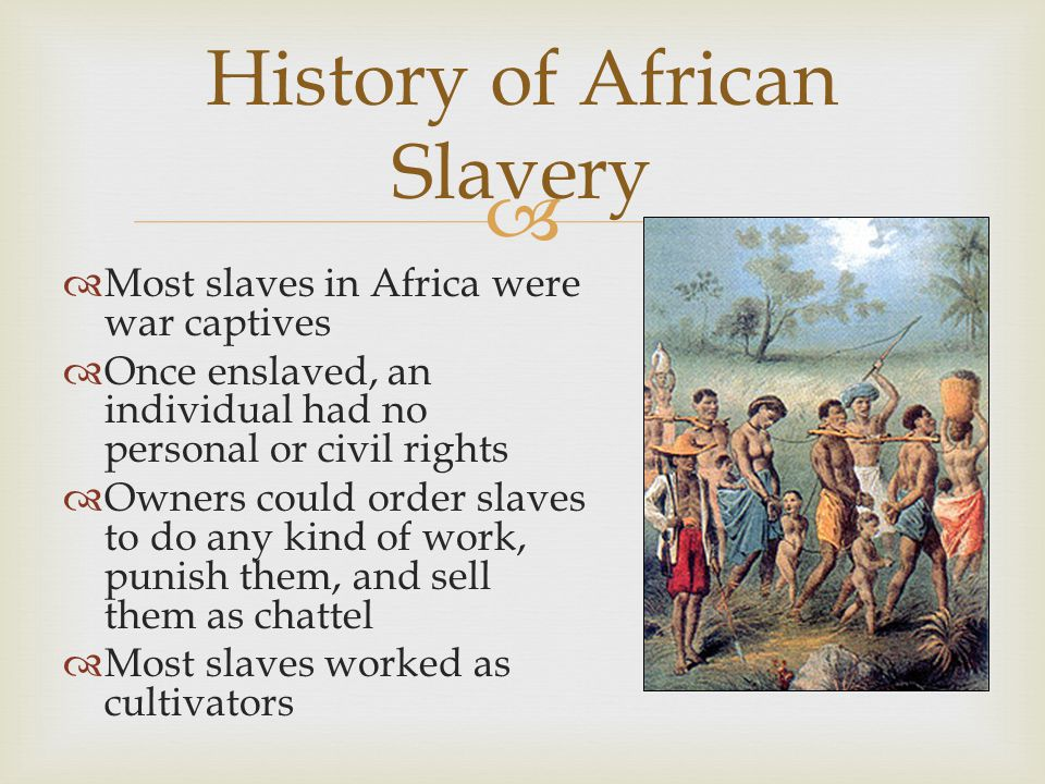   African law did not recognize individual land ownership so wealth and power in Africa came from not owning land but by controlling the human labor that made it productive  Slaves were a form of investment and a sign of wealth History of African Slavery