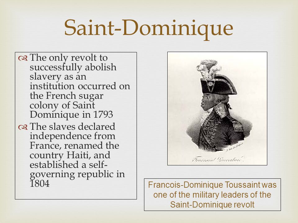 Saint-Dominique  The only revolt to successfully abolish slavery as an institution occurred on the French sugar colony of Saint Dominique in 1793  T
