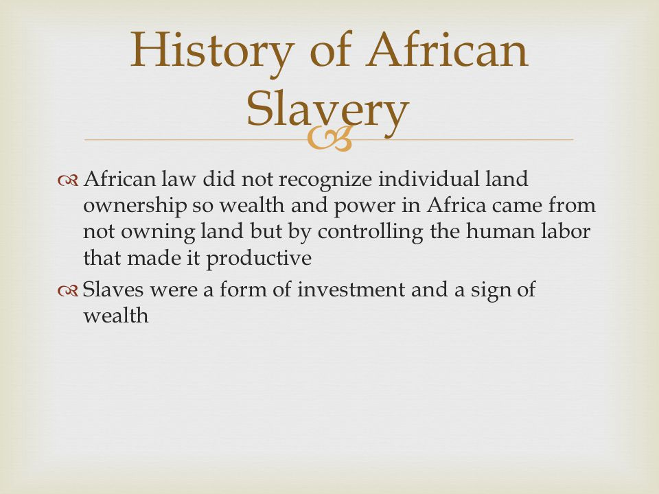 Islamic Slave Trade  After the 8 th Century, Muslim merchants from north Africa, Arabia, and Persia sought African slaves for trade in the Mediterranean basin, southwest Asia, India, and as far away as southeast Asia and China  The Islamic slave trade lasted into the 20 th Century and resulted in the deportation of as many as 10 million Africans