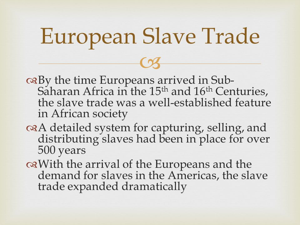 Middle Passage  Following capture, slaves were force- marched to holding pens before being loaded on ships  The trans-Atlantic journey was called the Middle Passage  The ships were filthy, hot, and crowded