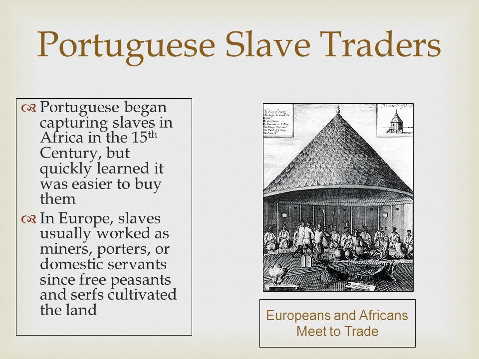   The slave trade distorted African sex ratios  Approximately 2/3 of all exported slaves were male  Slavers preferred young men between the ages of 14 and 35 to maximize investment potential and be suitable for hard labor  The sexual imbalance in some parts of Africa such as Angola encouraged polygamy and caused women to take on duties that had previously been the responsibility of men Impact of Slave Trade in Africa