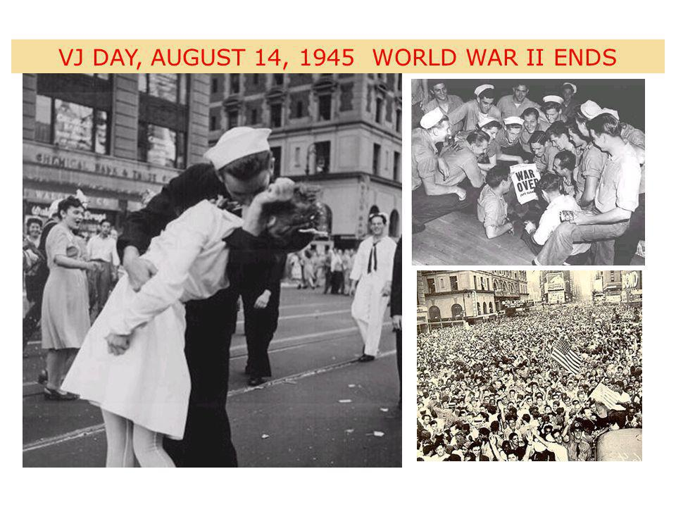 VJ DAY, AUGUST 14, 1945 WORLD WAR II ENDS