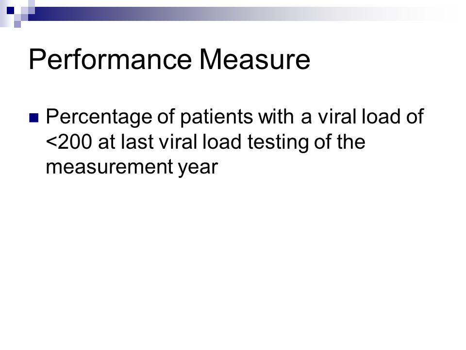 Performance Measure Percentage of patients with a viral load of <200 at last viral load testing of the measurement year