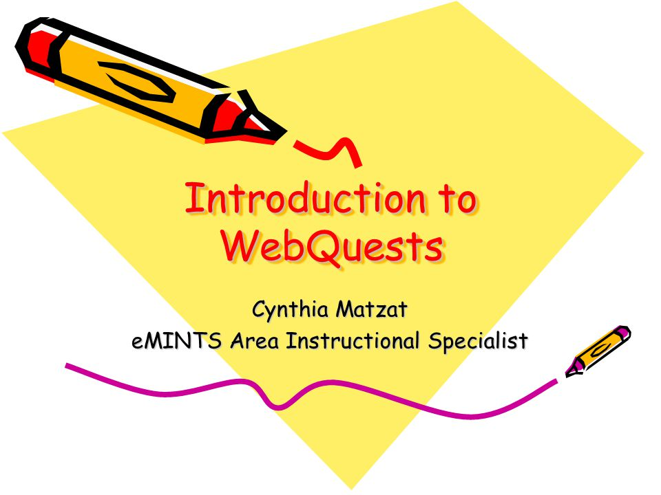 Introduction to WebQuests Cynthia Matzat eMINTS Area Instructional Specialist