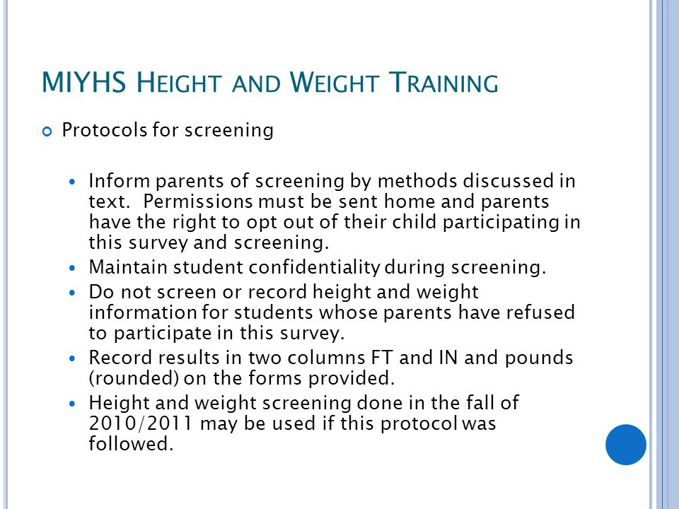 MIYHS H EIGHT AND W EIGHT T RAINING Protocols for screening Inform parents of screening by methods discussed in text. Permissions must be sent home an