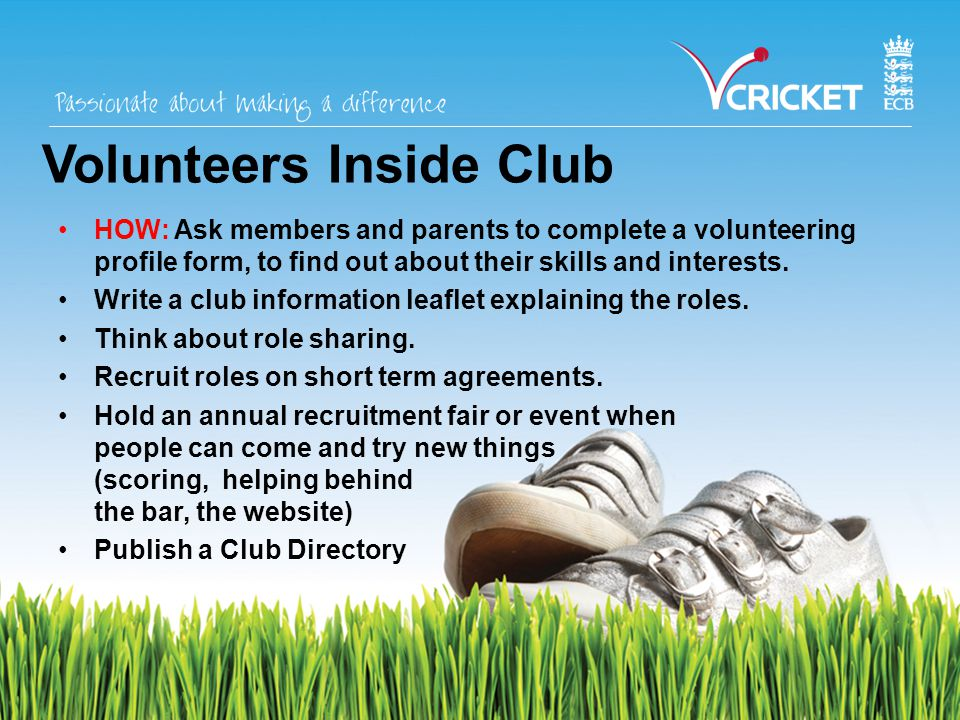 HOW: Ask members and parents to complete a volunteering profile form, to find out about their skills and interests.