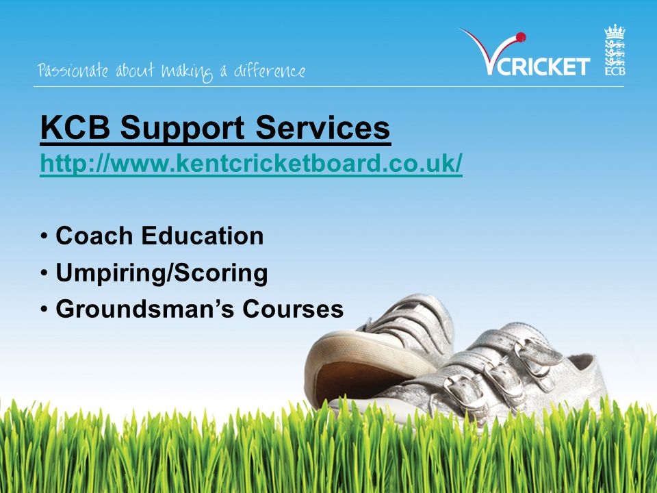 KCB Support Services http://www.kentcricketboard.co.uk/ Coach Education Umpiring/Scoring Groundsman's Courses