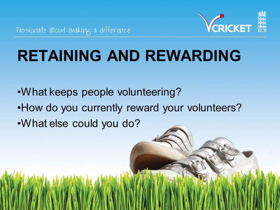 RETAINING AND REWARDING What keeps people volunteering.