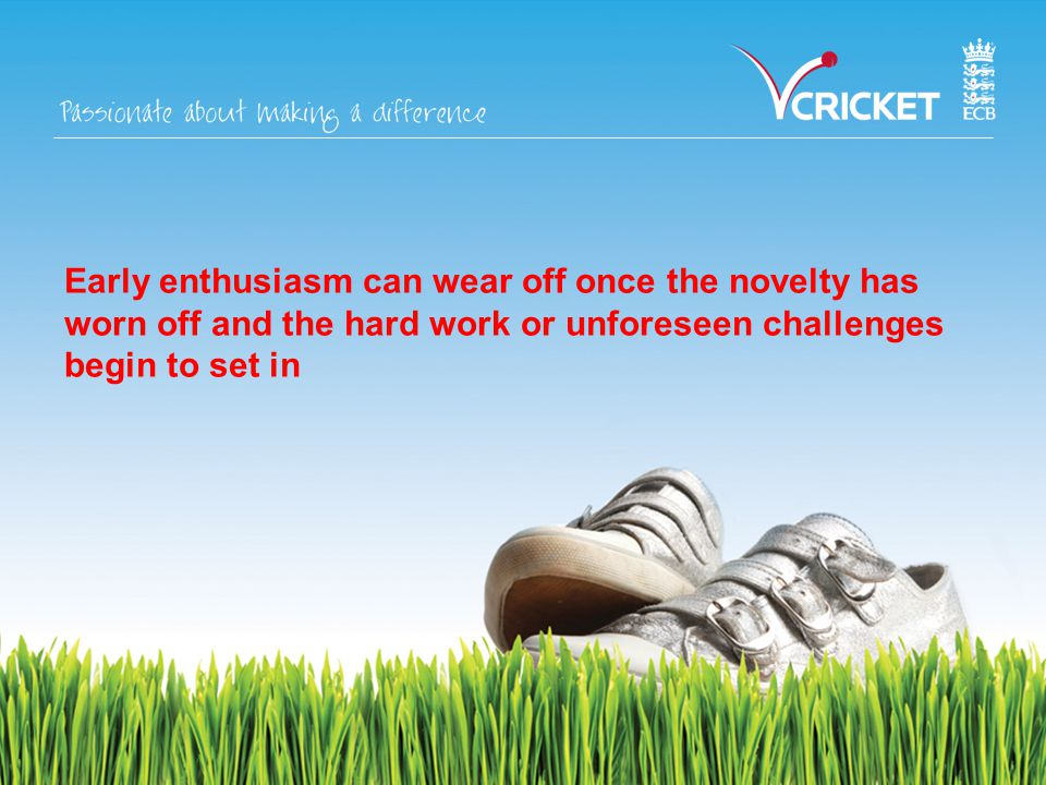 Early enthusiasm can wear off once the novelty has worn off and the hard work or unforeseen challenges begin to set in