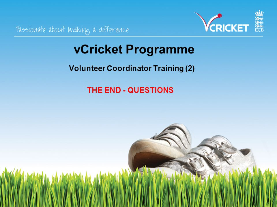 vCricket Programme Volunteer Coordinator Training (2) THE END - QUESTIONS