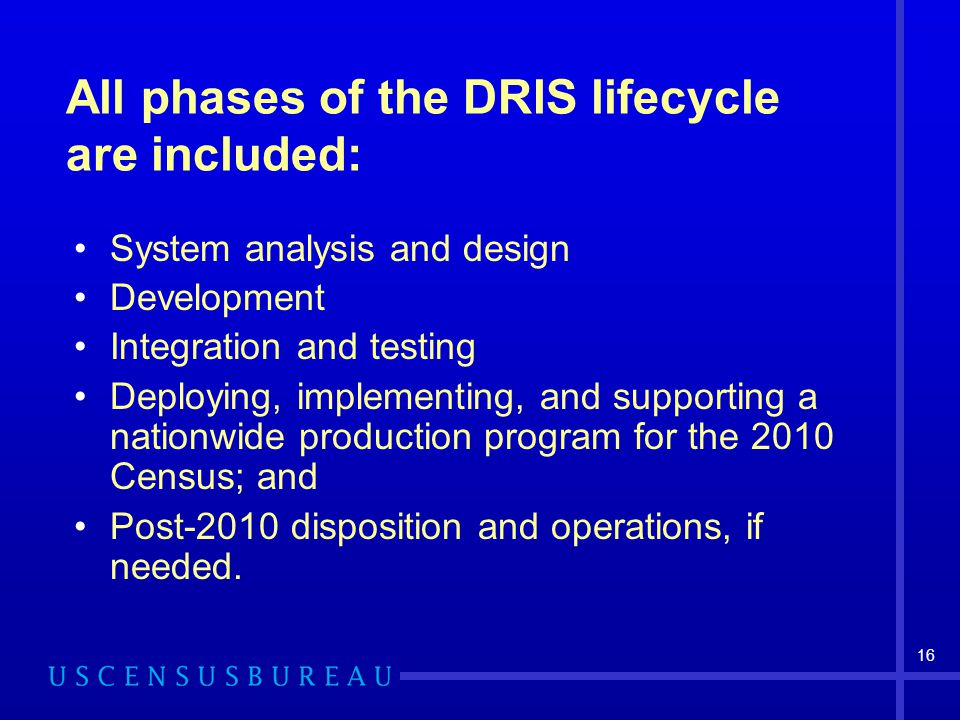 16 All phases of the DRIS lifecycle are included: System analysis and design Development Integration and testing Deploying, implementing, and supporti