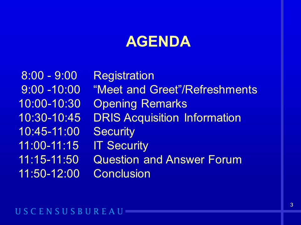 """3 AGENDA 8:00 - 9:00Registration 9:00 -10:00""""Meet and Greet""""/Refreshments 10:00-10:30Opening Remarks 10:30-10:45DRIS Acquisition Information 10:45-11:"""