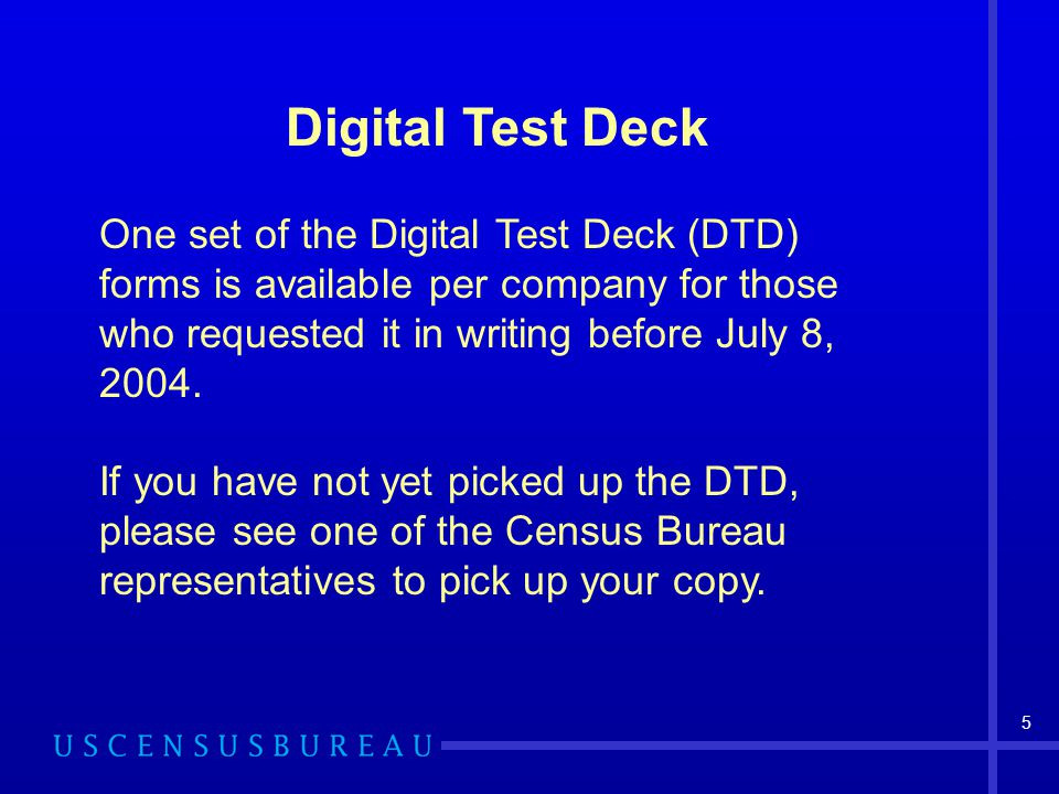 5 Digital Test Deck One set of the Digital Test Deck (DTD) forms is available per company for those who requested it in writing before July 8, 2004. I