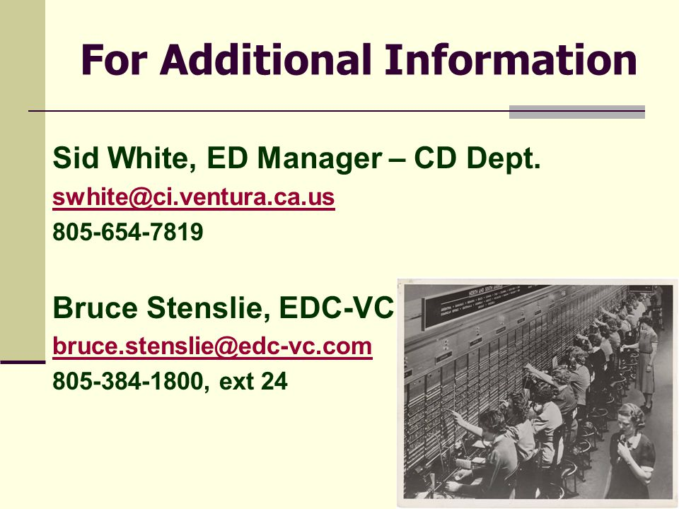 For Additional Information Sid White, ED Manager – CD Dept.