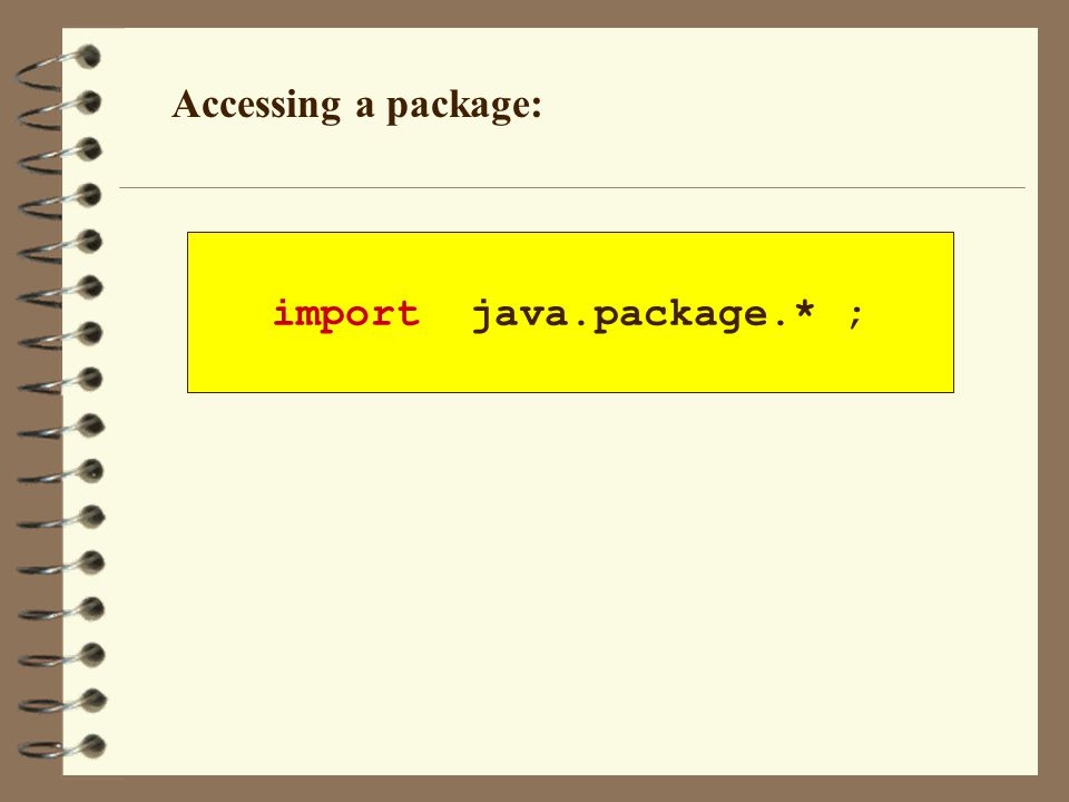 Accessing a package: import java.package.* ;