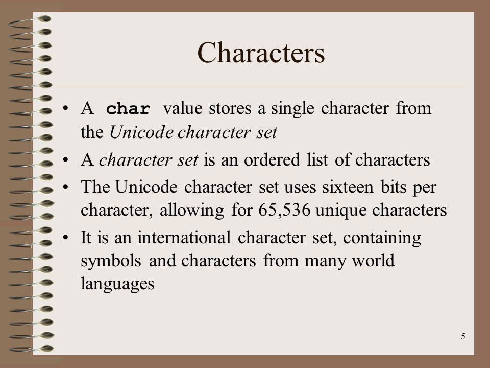 5 Characters A char value stores a single character from the Unicode character set A character set is an ordered list of characters The Unicode charac