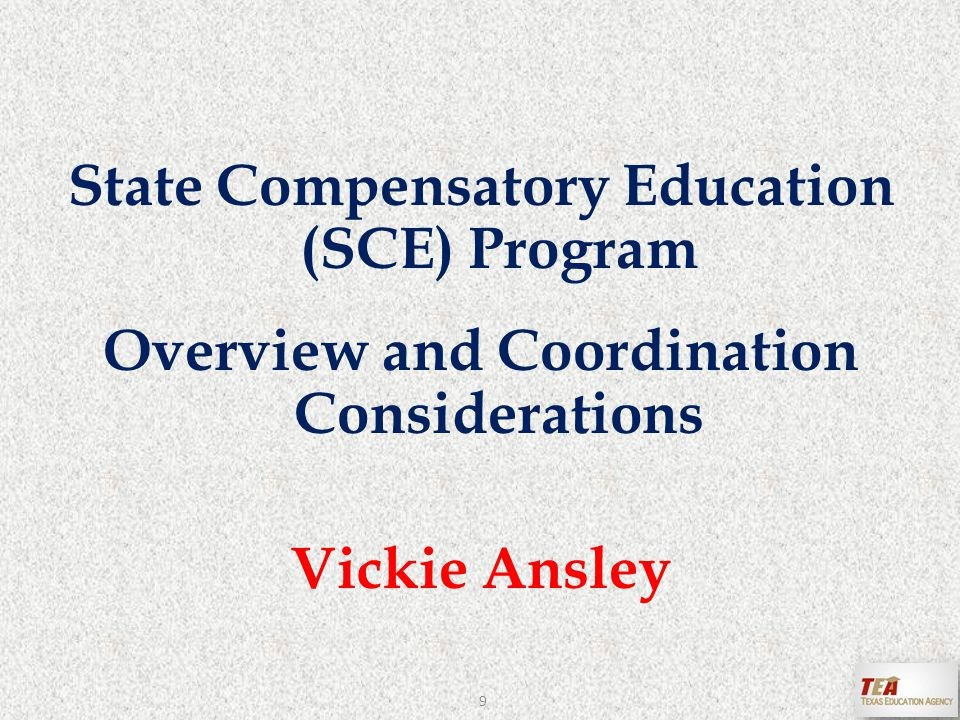 State Compensatory Education (SCE) Program Overview and Coordination Considerations Vickie Ansley 9