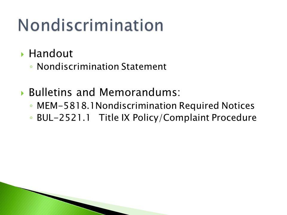 Handout ◦ Nondiscrimination Statement  Bulletins and Memorandums: ◦ MEM-5818.1Nondiscrimination Required Notices ◦ BUL-2521.1 Title IX Policy/Complaint Procedure