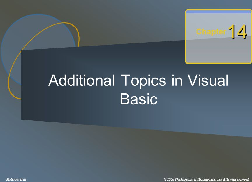Additional Topics in Visual Basic Chapter 14 McGraw-Hill© 2006 The McGraw-Hill Companies, Inc. All rights reserved.