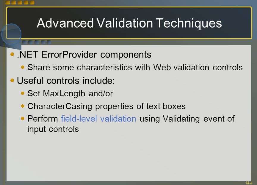 14-4 Advanced Validation Techniques.NET ErrorProvider components Share some characteristics with Web validation controls Useful controls include: Set