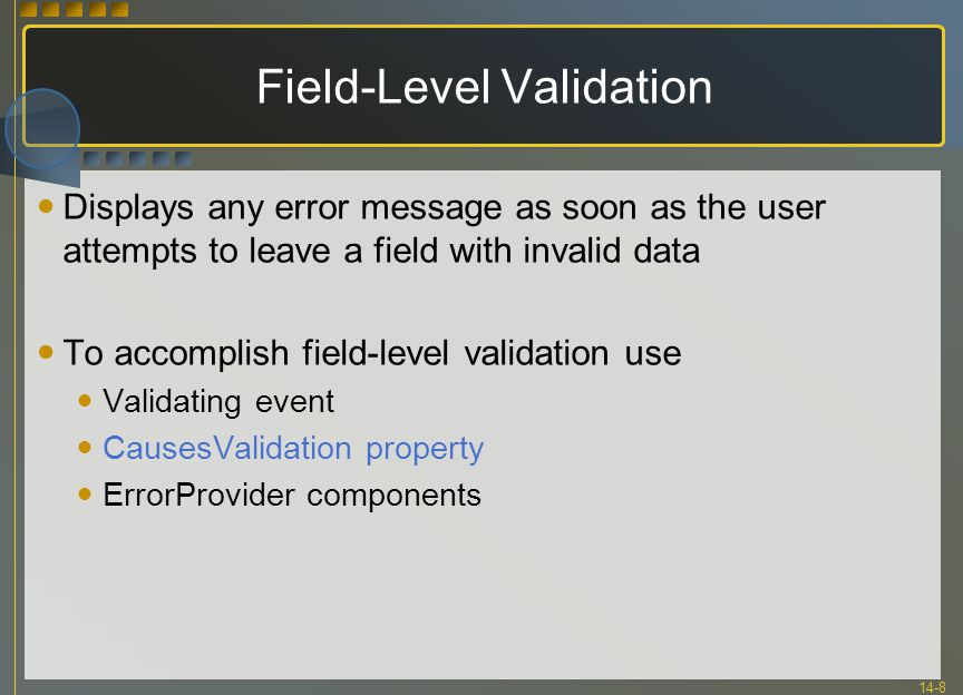 14-8 Field-Level Validation Displays any error message as soon as the user attempts to leave a field with invalid data To accomplish field-level valid
