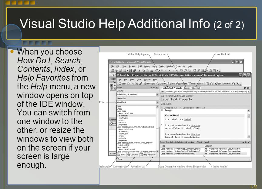 1-36 Visual Studio Help Additional Info (2 of 2) When you choose How Do I, Search, Contents, Index, or Help Favorites from the Help menu, a new window