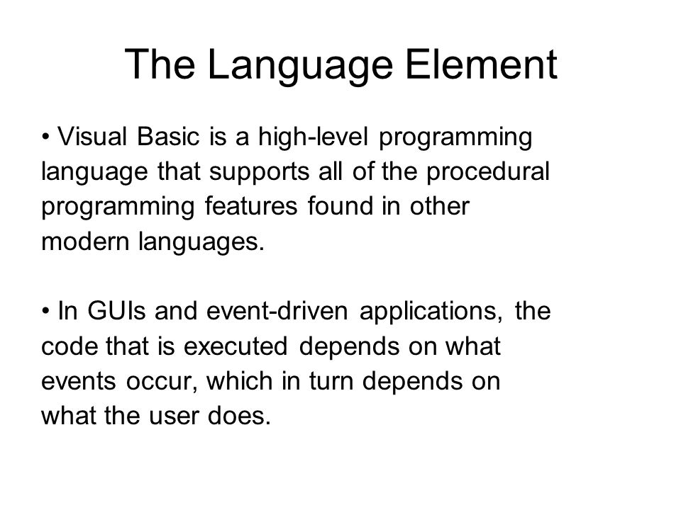 The Language Element Visual Basic is a high-level programming language that supports all of the procedural programming features found in other modern languages.