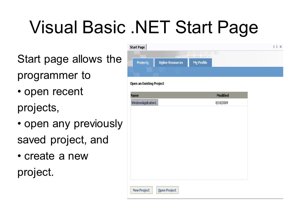 Visual Basic.NET Start Page Start page allows the programmer to open recent projects, open any previously saved project, and create a new project.