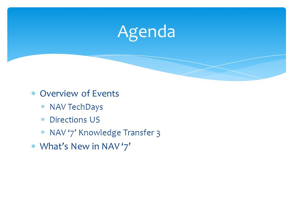 Overview of Events  NAV TechDays  Directions US  NAV '7' Knowledge Transfer 3  What's New in NAV '7' Agenda