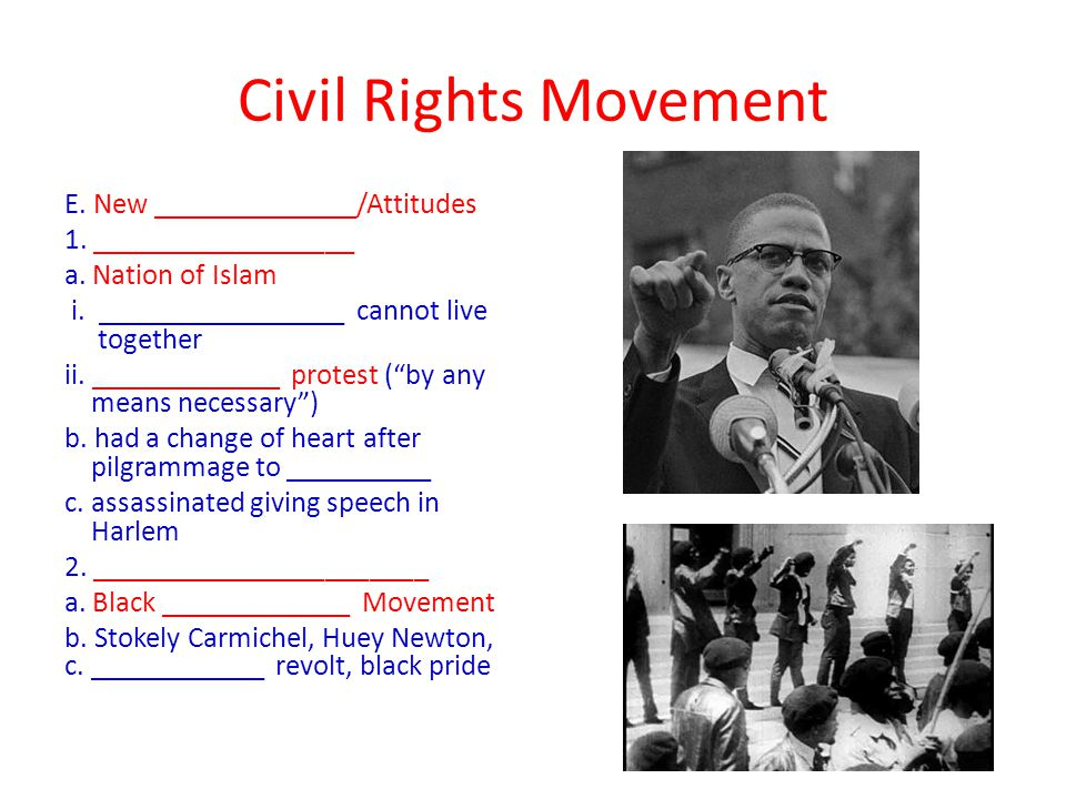Civil Rights Movement E. New ______________/Attitudes 1.