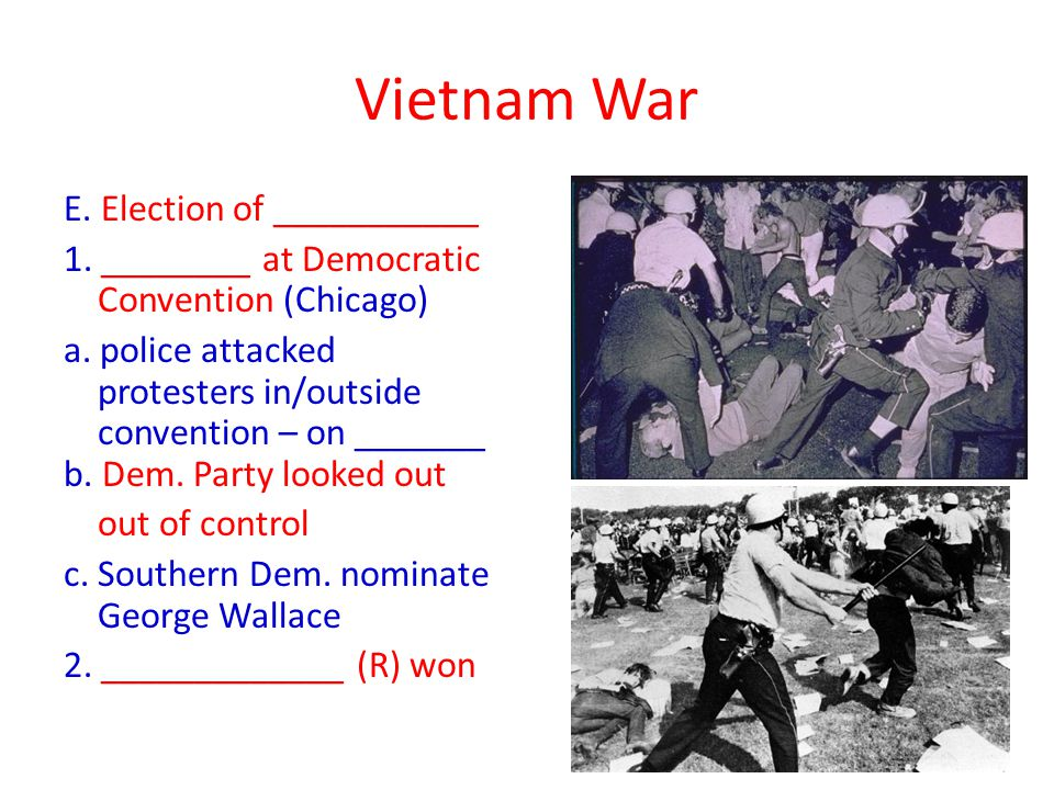 Vietnam War E. Election of ___________ 1. ________ at Democratic Convention (Chicago) a.