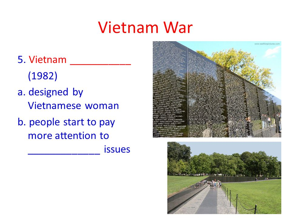 Vietnam War 5. Vietnam ___________ (1982) a. designed by Vietnamese woman b.
