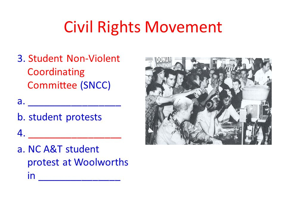 Civil Rights Movement 3. Student Non-Violent Coordinating Committee (SNCC) a.