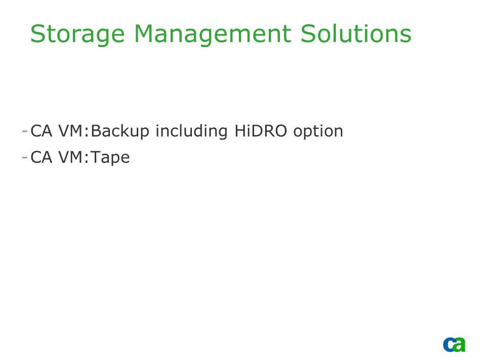 Copyright 2002, Computer Associates International, Inc Storage Management Solutions -CA VM:Backup including HiDRO option -CA VM:Tape