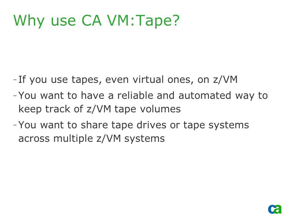Copyright 2002, Computer Associates International, Inc Why use CA VM:Tape.